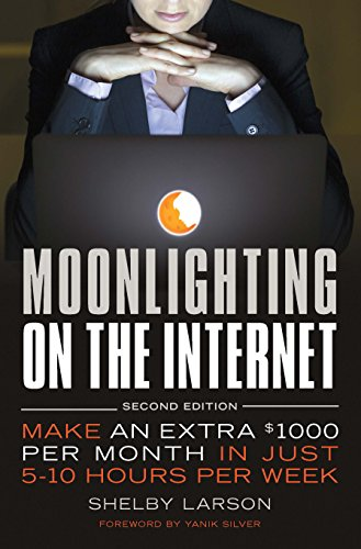 Moonlighting on the Internet: Make An Extra $1000 Per Month in Just 5-10 Hours Per Week by [Larson, Shelby]